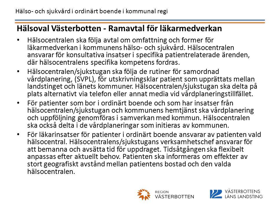 Hälso- och sjukvård i ordinärt boende i kommunal regi Hälsoval Västerbotten - Ramavtal för läkarmedverkan Hälsocentralen ska följa avtal om omfattning och former för läkarmedverkan i kommunens hälso- och sjukvård.