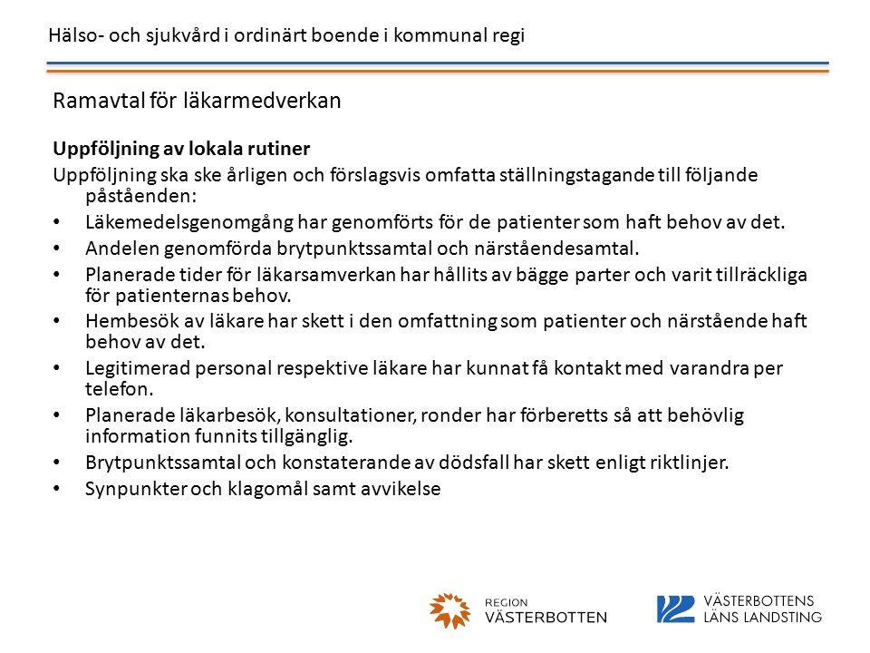 Hälso- och sjukvård i ordinärt boende i kommunal regi Ramavtal för läkarmedverkan Uppföljning av lokala rutiner Uppföljning ska ske årligen och förslagsvis omfatta ställningstagande till följande påståenden: Läkemedelsgenomgång har genomförts för de patienter som haft behov av det.