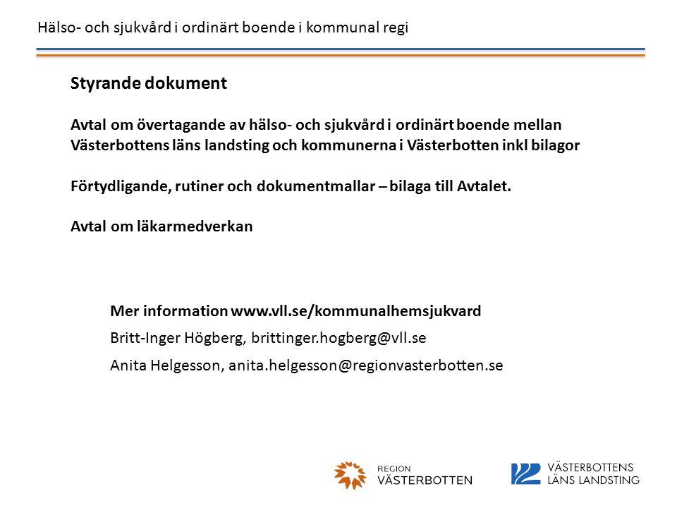 Hälso- och sjukvård i ordinärt boende i kommunal regi Styrande dokument Avtal om övertagande av hälso- och sjukvård i ordinärt boende mellan Västerbottens läns landsting och kommunerna i Västerbotten inkl bilagor Förtydligande, rutiner och dokumentmallar – bilaga till Avtalet.