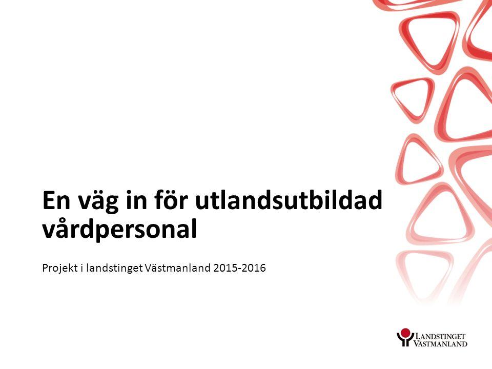 En väg in för utlandsutbildad vårdpersonal Projekt i landstinget Västmanland 2015-2016