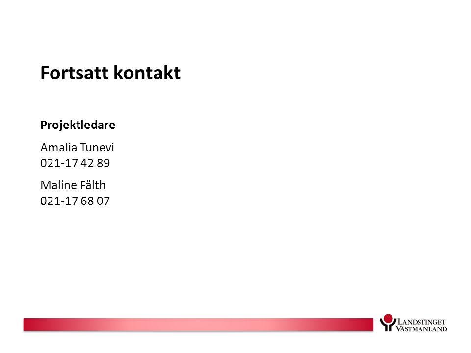 Fortsatt kontakt Projektledare Amalia Tunevi 021-17 42 89 Maline Fälth 021-17 68 07
