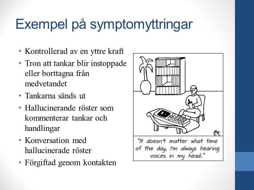 Exempel på symptomyttringar Kontrollerad av en yttre kraft Tron att tankar blir instoppade eller borttagna från medvetandet Tankarna sänds ut Hallucin