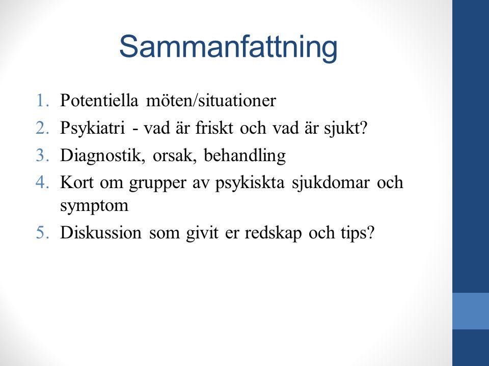 1.Potentiella möten/situationer 2.Psykiatri - vad är friskt och vad är sjukt? 3.Diagnostik, orsak, behandling 4.Kort om grupper av psykiskta sjukdomar
