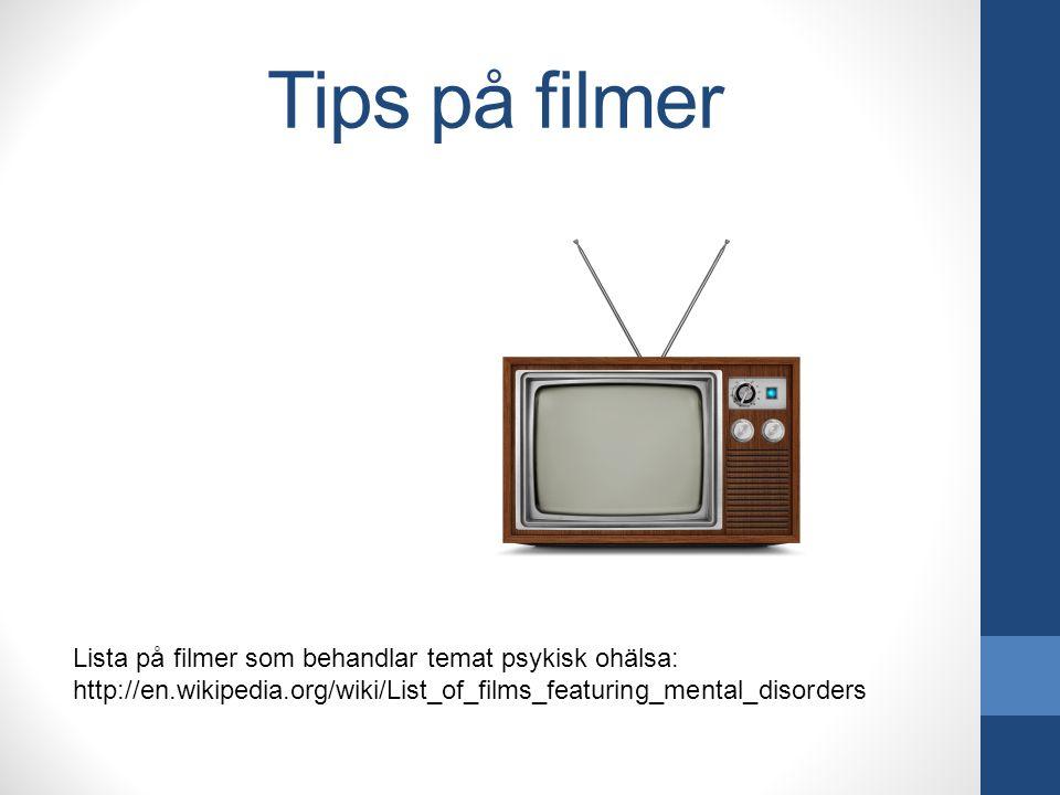 Tips på filmer Lista på filmer som behandlar temat psykisk ohälsa: http://en.wikipedia.org/wiki/List_of_films_featuring_mental_disorders