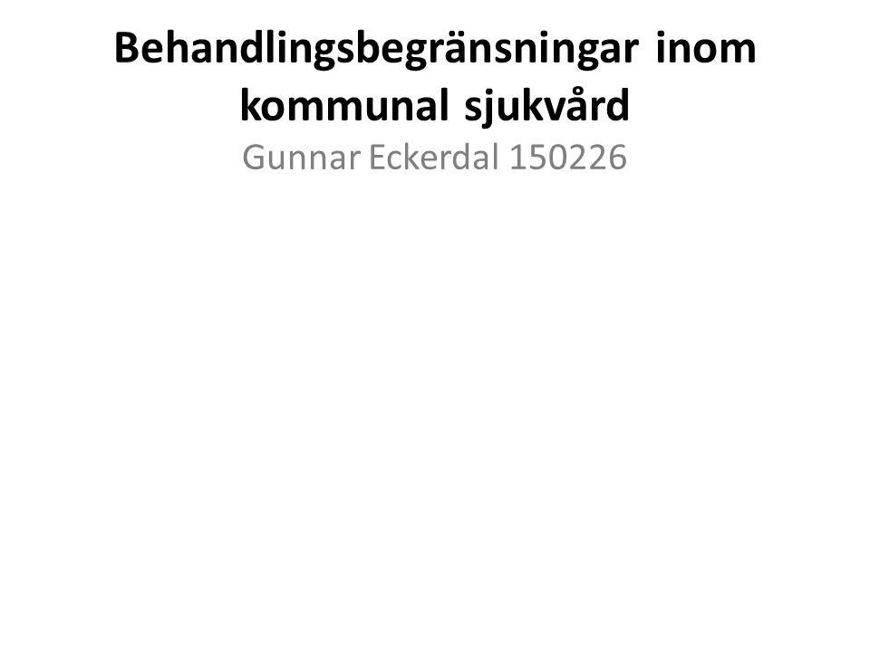 Behandlingsbegränsningar inom kommunal sjukvård Gunnar Eckerdal 150226