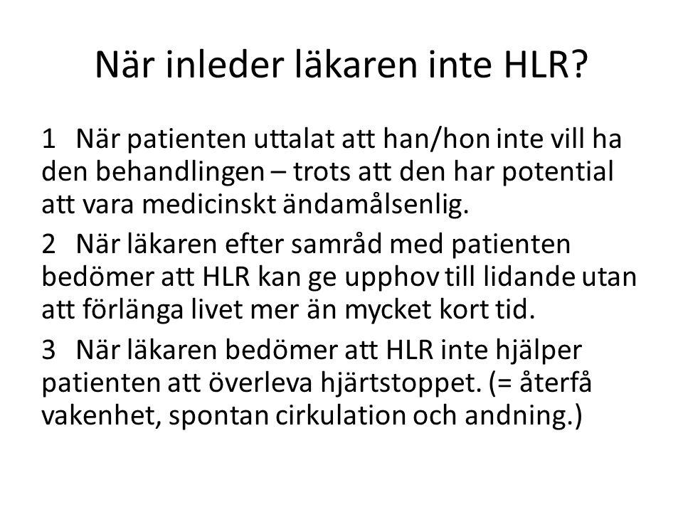 När inleder läkaren inte HLR? 1När patienten uttalat att han/hon inte vill ha den behandlingen – trots att den har potential att vara medicinskt ändam
