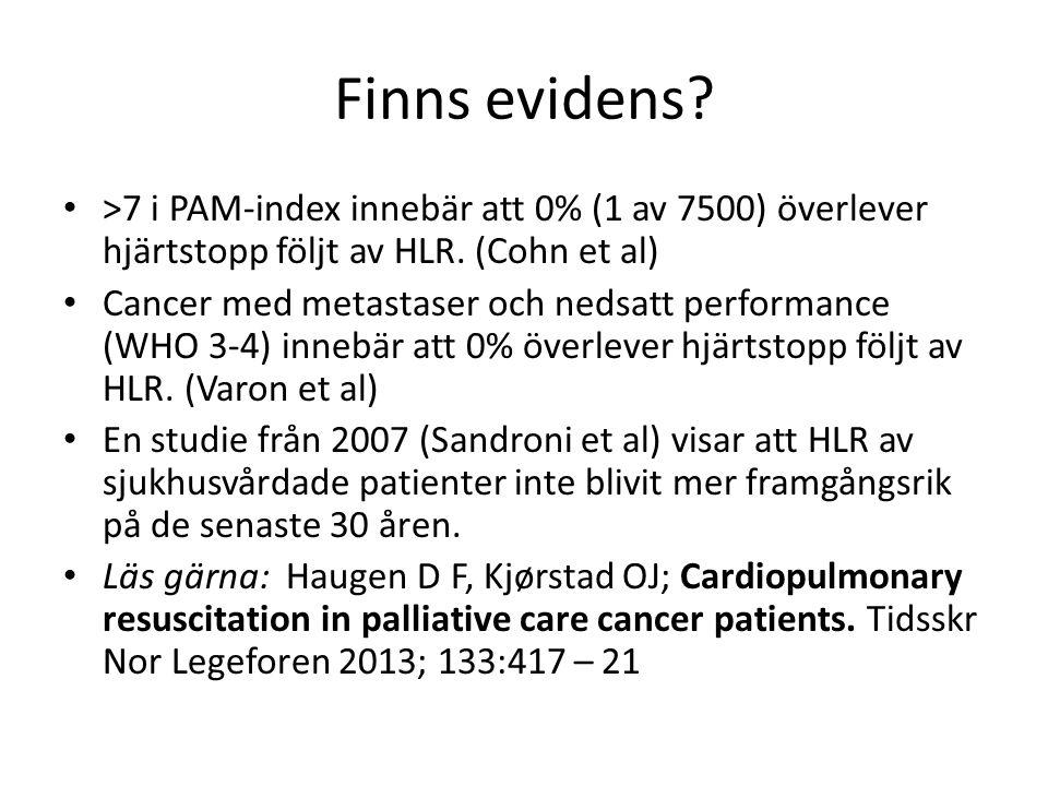 Finns evidens? >7 i PAM-index innebär att 0% (1 av 7500) överlever hjärtstopp följt av HLR. (Cohn et al) Cancer med metastaser och nedsatt performance