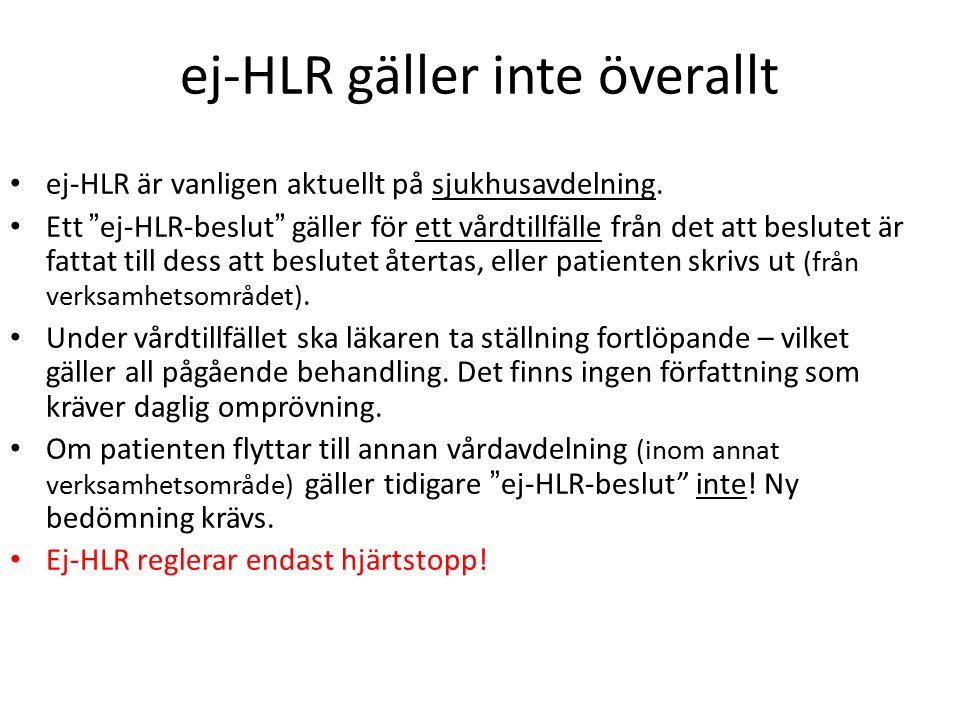 """ej-HLR gäller inte överallt ej-HLR är vanligen aktuellt på sjukhusavdelning. Ett """"ej-HLR-beslut"""" gäller för ett vårdtillfälle från det att beslutet är"""