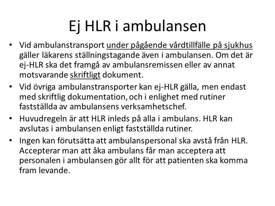 Ej HLR i ambulansen Vid ambulanstransport under pågående vårdtillfälle på sjukhus gäller läkarens ställningstagande även i ambulansen. Om det är ej-HL