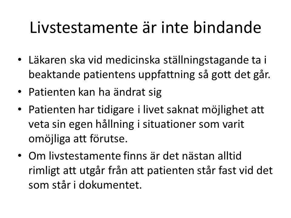 Livstestamente är inte bindande Läkaren ska vid medicinska ställningstagande ta i beaktande patientens uppfattning så gott det går. Patienten kan ha ä