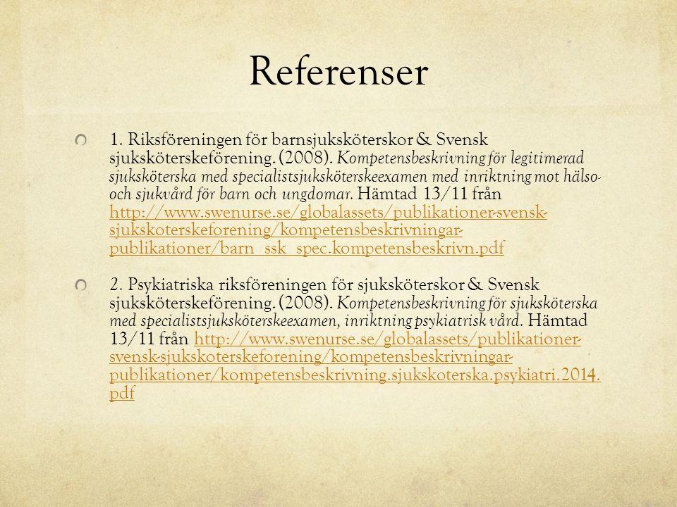 Referenser 1. Riksföreningen för barnsjuksköterskor & Svensk sjuksköterskeförening.