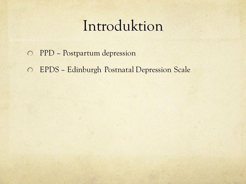 Introduktion PPD – Postpartum depression EPDS – Edinburgh Postnatal Depression Scale