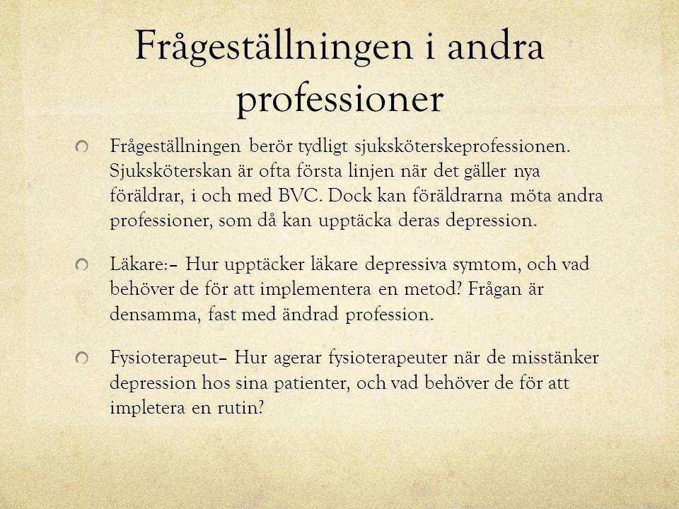 Frågeställningen i andra professioner Frågeställningen berör tydligt sjuksköterskeprofessionen.