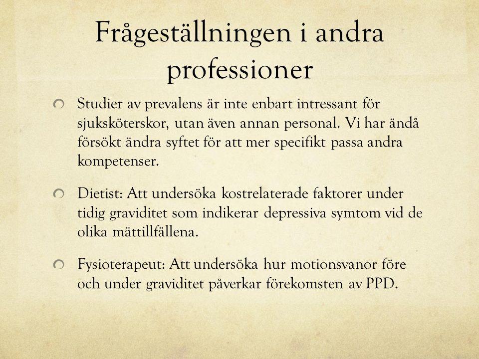 Frågeställningen i andra professioner Studier av prevalens är inte enbart intressant för sjuksköterskor, utan även annan personal.