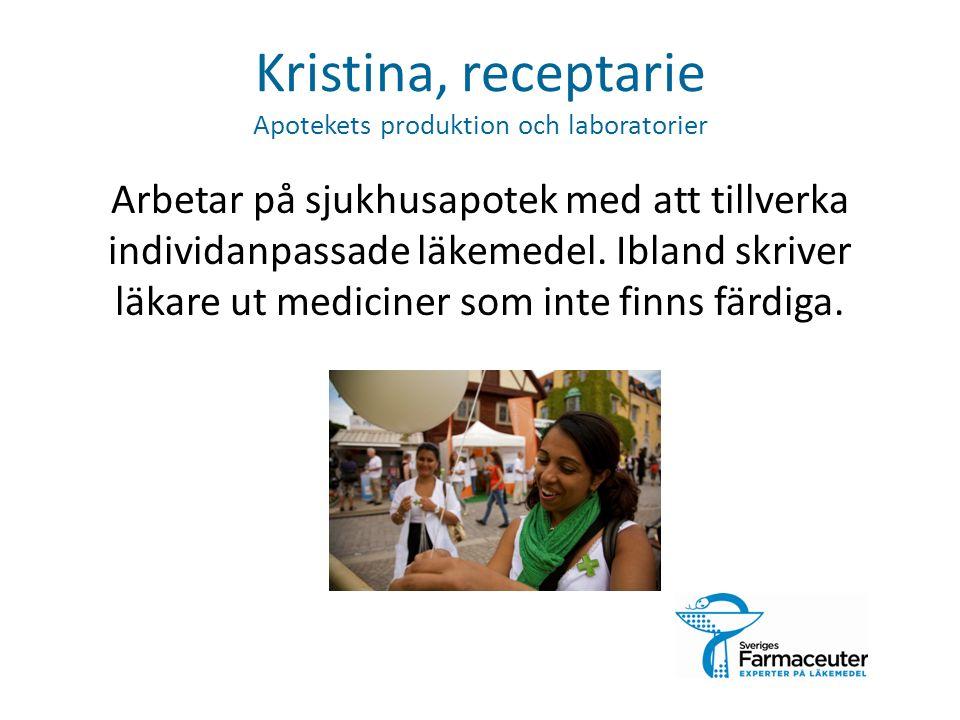 Kristina, receptarie Apotekets produktion och laboratorier Arbetar på sjukhusapotek med att tillverka individanpassade läkemedel.