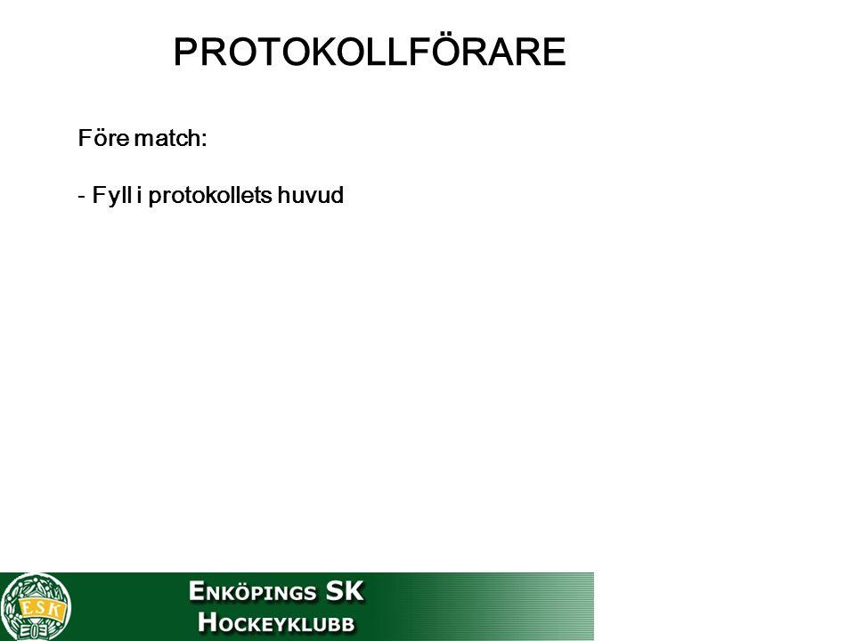 PROTOKOLLFÖRARE Före match: - Fyll i protokollets huvud