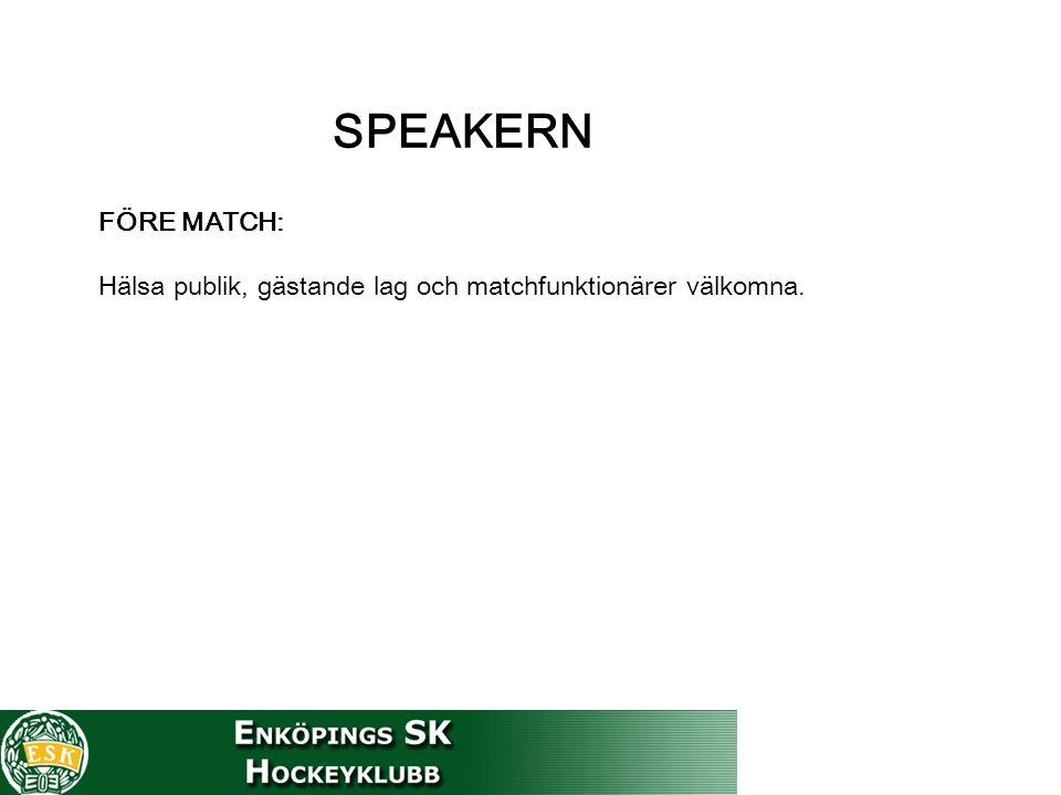 FÖRE MATCH: Hälsa publik, gästande lag och matchfunktionärer välkomna.
