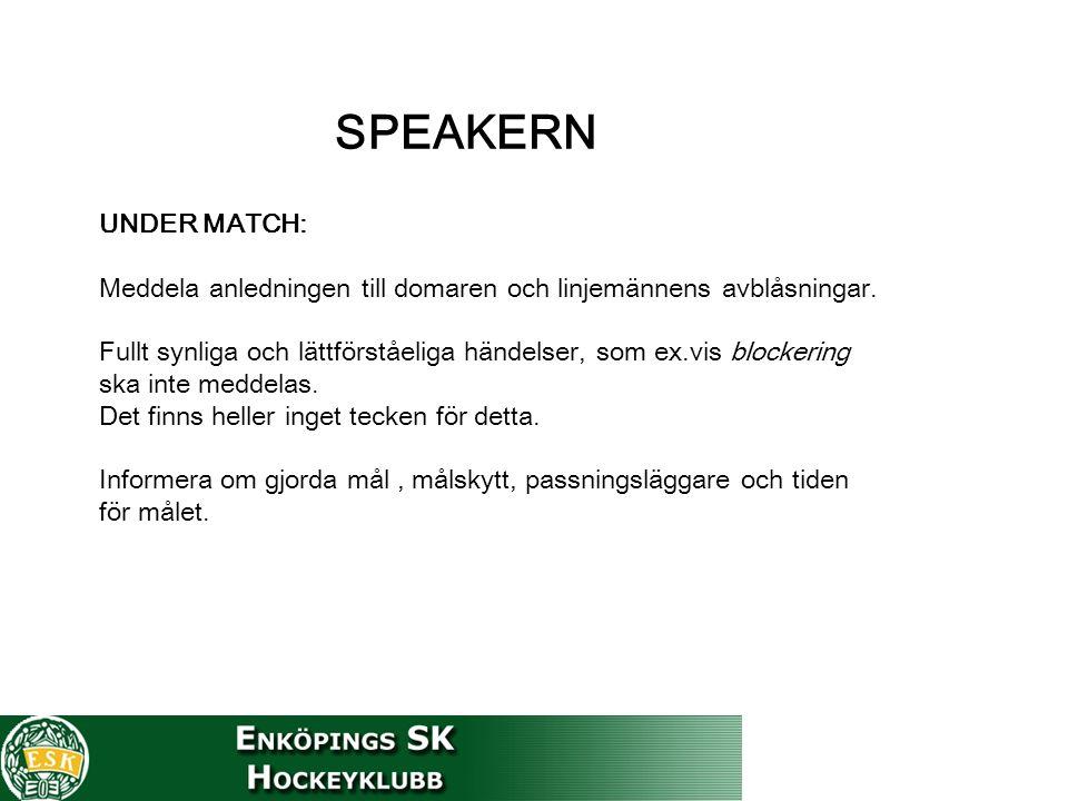 SPEAKERN UNDER MATCH: Meddela anledningen till domaren och linjemännens avblåsningar.