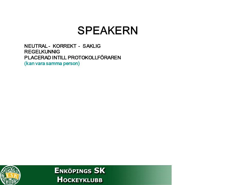 SPEAKERN NEUTRAL - KORREKT - SAKLIG REGELKUNNIG PLACERAD INTILL PROTOKOLLFÖRAREN (kan vara samma person)