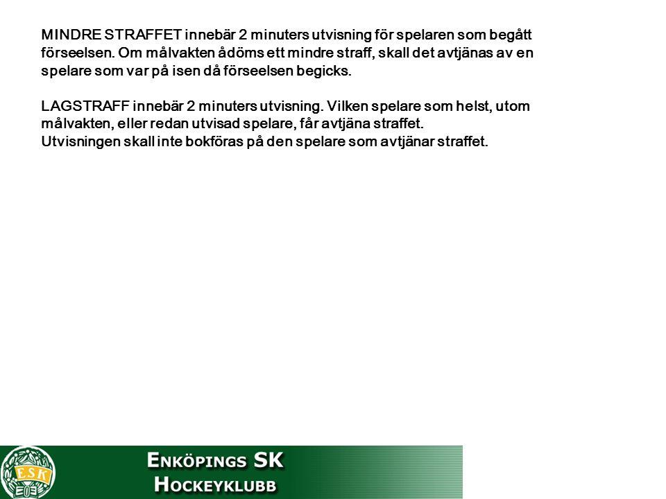 MINDRE STRAFFET innebär 2 minuters utvisning för spelaren som begått förseelsen. Om målvakten ådöms ett mindre straff, skall det avtjänas av en spelar