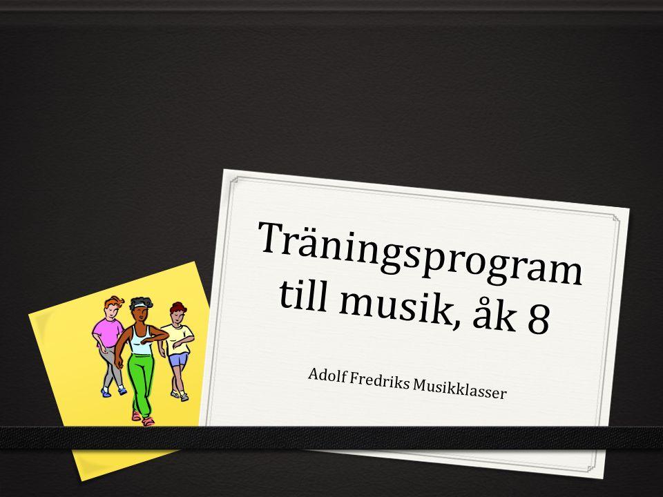Träningsprogram till musik, åk 8 0 Förmåga (LGR 11) Röra sig allsidigt i olika sammanhang 0 Centralt innehåll (LGR 11) Träningsprogram till musik 0 Kunskapskrav (LGR 11) E ….träningsprogram till musik anpassar eleven till en viss del sina rörelser till takt, rytm och sammanhang.