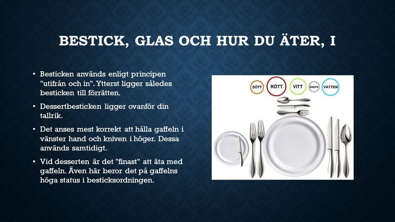 BESTICK, GLAS OCH HUR DU ÄTER, II Vänsterhänta byter inte plats på besticken, då det kan orsaka kollisioner med bordsgrannen (återigen, det är enbart vid formella middagar).