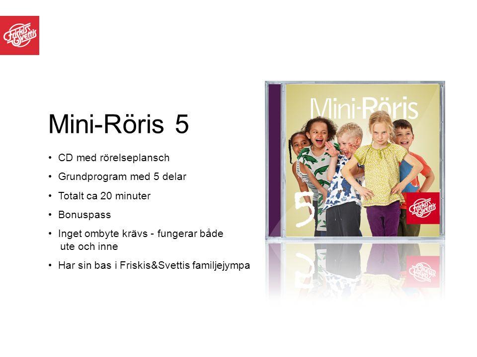 Mini-Röris 5 CD med rörelseplansch Grundprogram med 5 delar Totalt ca 20 minuter Bonuspass Inget ombyte krävs - fungerar både ute och inne Har sin bas i Friskis&Svettis familjejympa