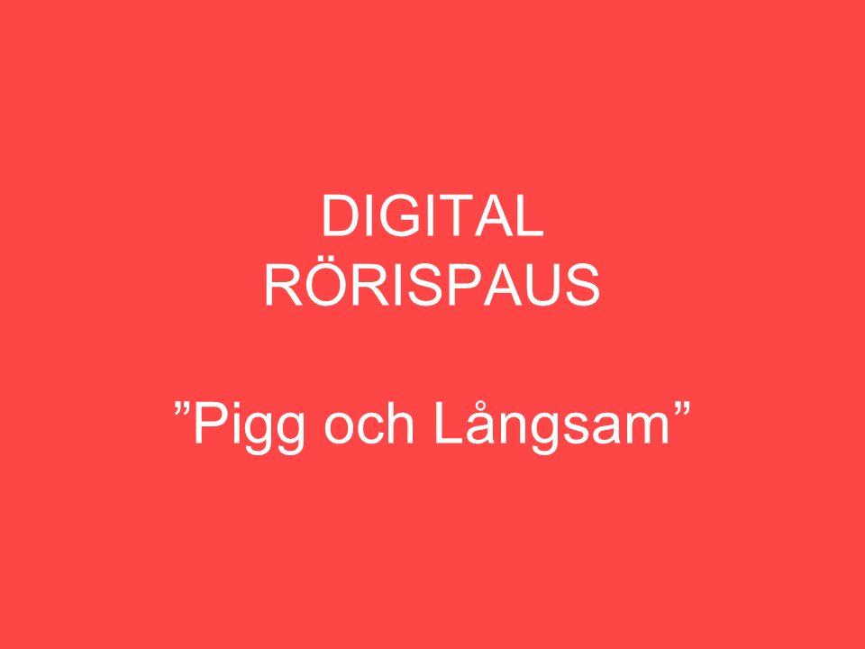 """DIGITAL RÖRISPAUS """"Pigg och Långsam"""""""
