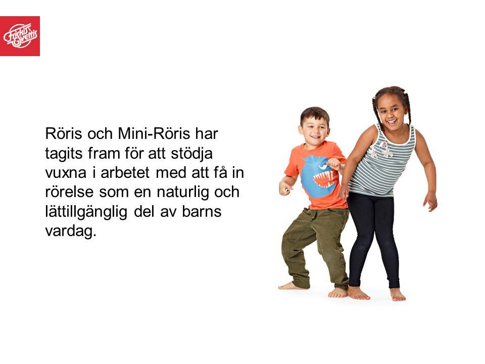 Röris och Mini-Röris har tagits fram för att stödja vuxna i arbetet med att få in rörelse som en naturlig och lättillgänglig del av barns vardag.