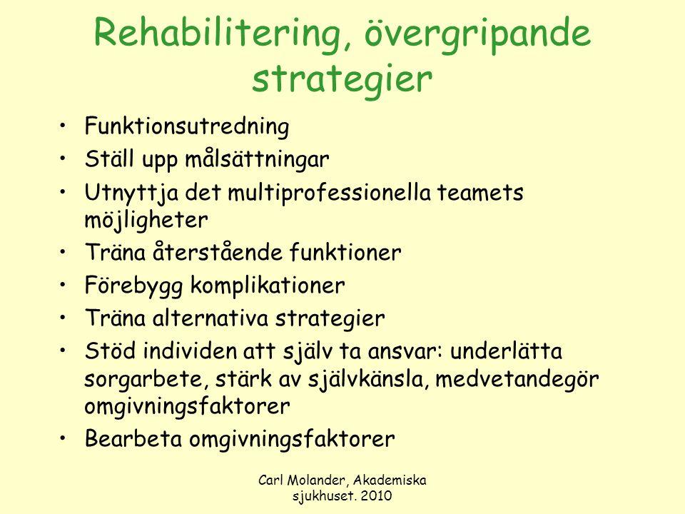 Carl Molander, Akademiska sjukhuset. 2010 Rehabilitering, övergripande strategier Funktionsutredning Ställ upp målsättningar Utnyttja det multiprofess
