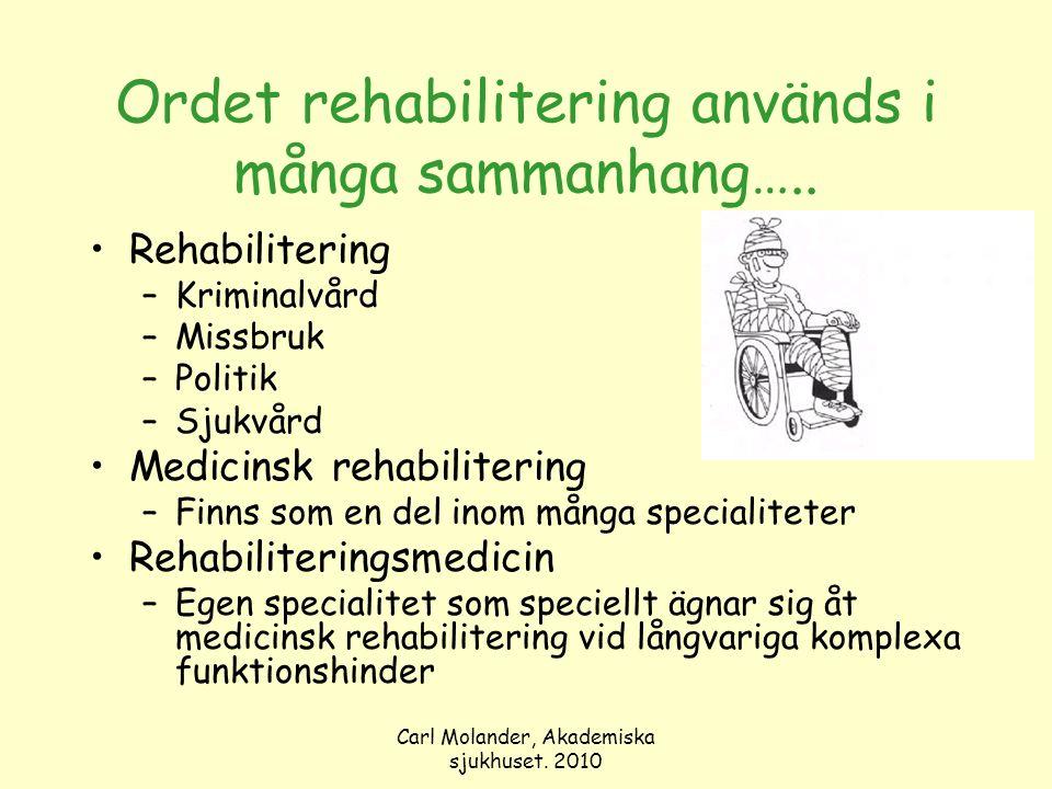 Carl Molander, Akademiska sjukhuset. 2010 Ordet rehabilitering används i många sammanhang….. Rehabilitering –Kriminalvård –Missbruk –Politik –Sjukvård