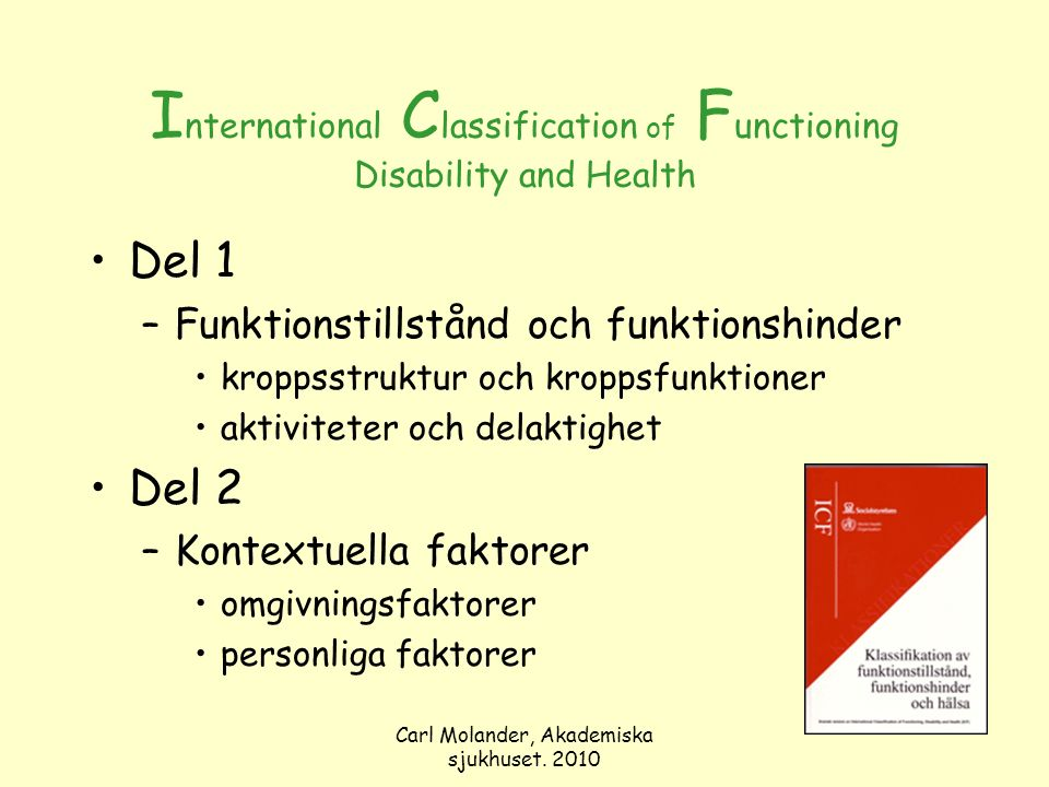 Carl Molander, Akademiska sjukhuset. 2010 I nternational C lassification of F unctioning Disability and Health Del 1 –Funktionstillstånd och funktions