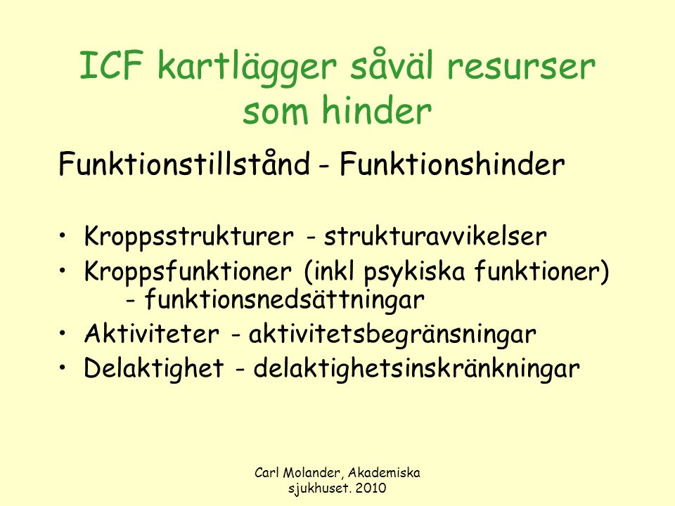 Carl Molander, Akademiska sjukhuset. 2010 ICF kartlägger såväl resurser som hinder Funktionstillstånd - Funktionshinder Kroppsstrukturer - strukturavv