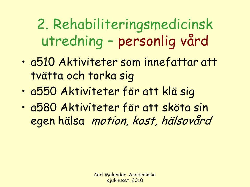Carl Molander, Akademiska sjukhuset. 2010 2. Rehabiliteringsmedicinsk utredning – personlig vård a510 Aktiviteter som innefattar att tvätta och torka