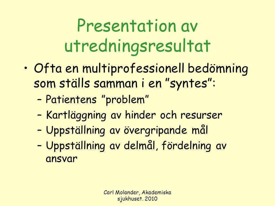 """Carl Molander, Akademiska sjukhuset. 2010 Presentation av utredningsresultat Ofta en multiprofessionell bedömning som ställs samman i en """"syntes"""": –Pa"""
