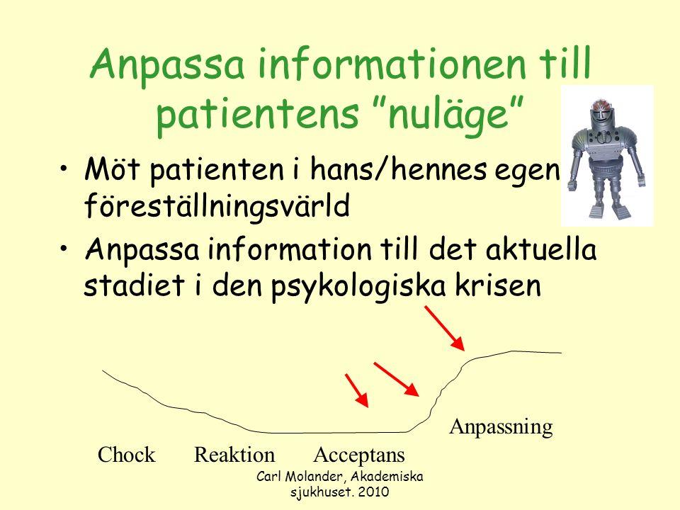 """Carl Molander, Akademiska sjukhuset. 2010 Anpassa informationen till patientens """"nuläge"""" Möt patienten i hans/hennes egen föreställningsvärld Anpassa"""