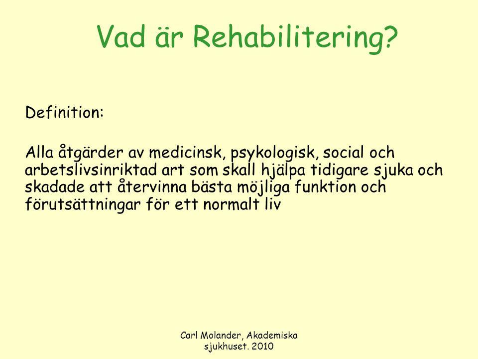 Carl Molander, Akademiska sjukhuset. 2010 Vad är Rehabilitering? Definition: Alla åtgärder av medicinsk, psykologisk, social och arbetslivsinriktad ar