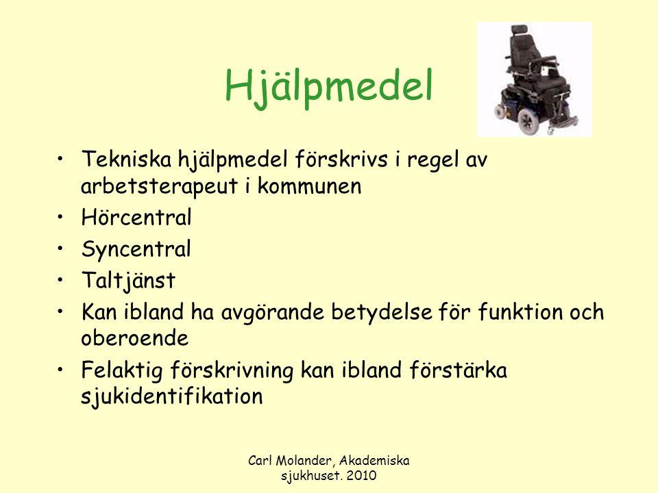 Carl Molander, Akademiska sjukhuset. 2010 Hjälpmedel Tekniska hjälpmedel förskrivs i regel av arbetsterapeut i kommunen Hörcentral Syncentral Taltjäns