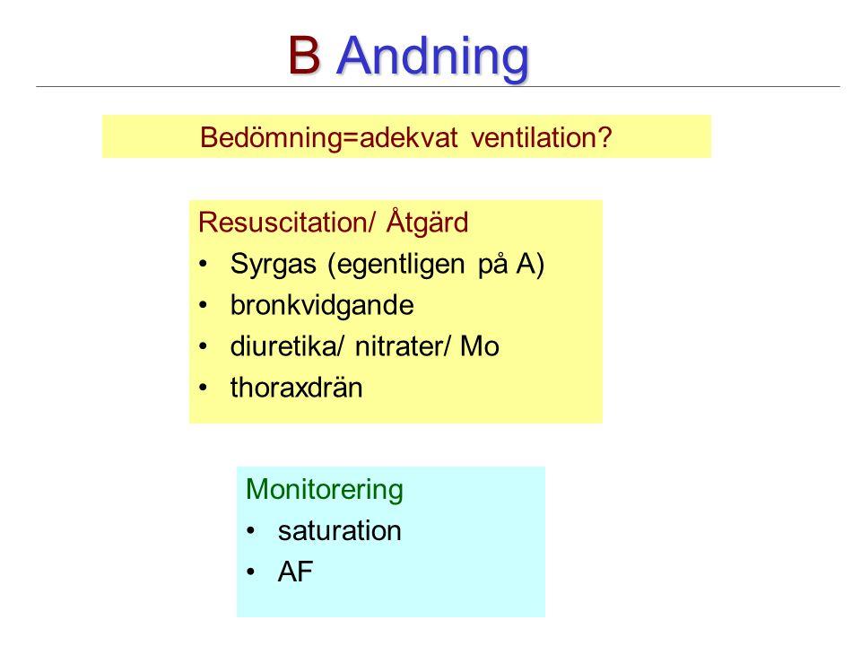 B Andning Resuscitation/ Åtgärd Syrgas (egentligen på A) bronkvidgande diuretika/ nitrater/ Mo thoraxdrän Monitorering saturation AF Bedömning=adekvat ventilation