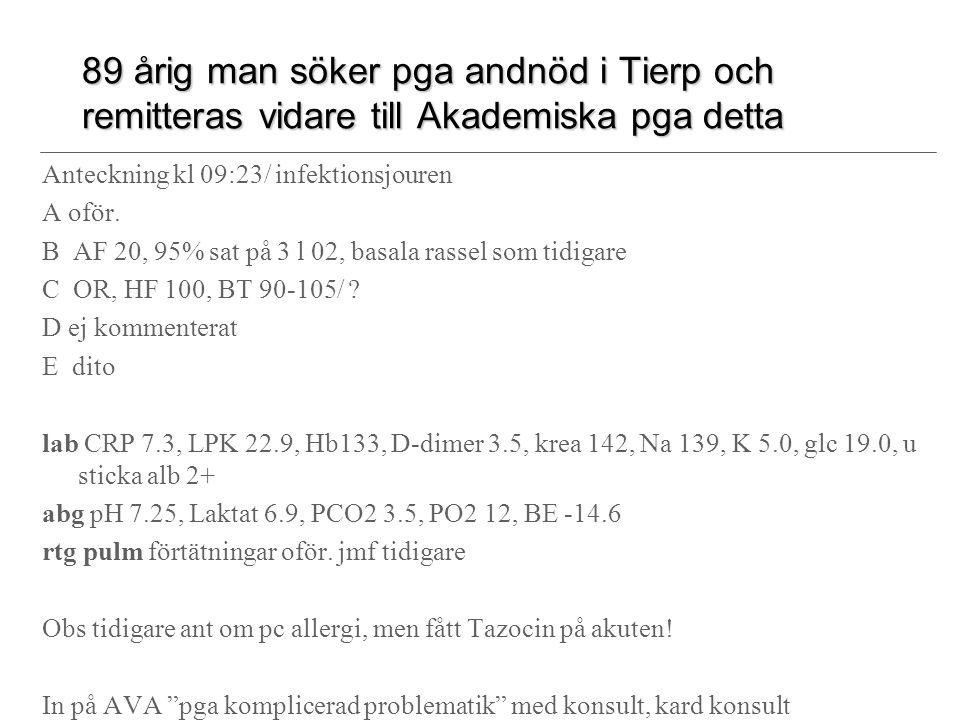 89 årig man söker pga andnöd i Tierp och remitteras vidare till Akademiska pga detta Anteckning kl 09:23/ infektionsjouren A oför.