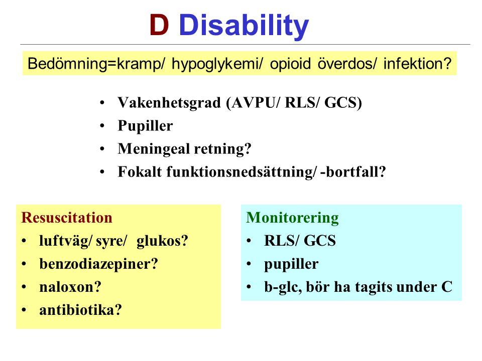 D Disability Vakenhetsgrad (AVPU/ RLS/ GCS) Pupiller Meningeal retning.
