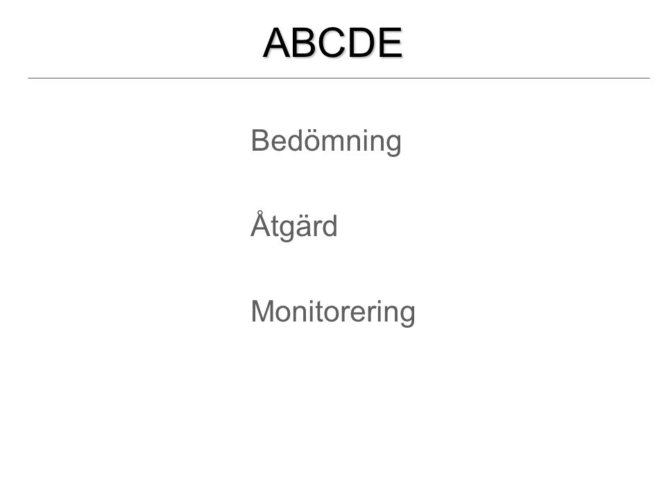 Primärbedömning enligt ABCDE AAirway maintenance and cervical spine control BBreathing and ventilation CCirculation with hemorrhage control D Disability : Neurologic status EExposure : hypo/hyperthermia
