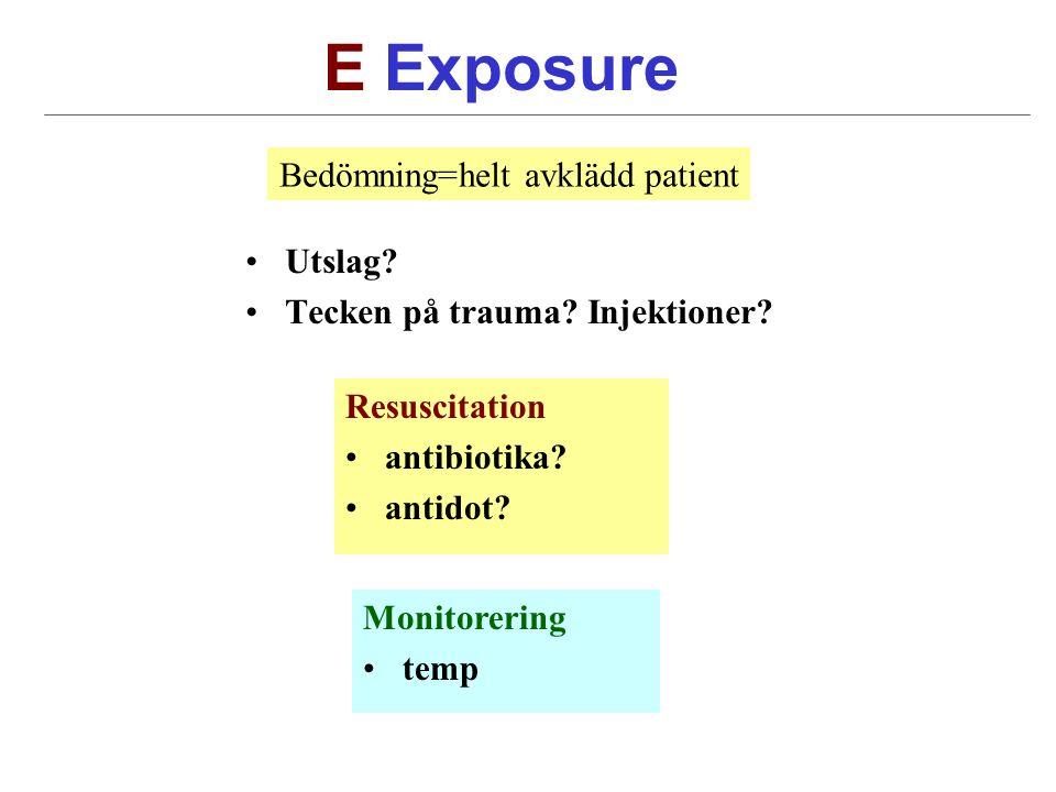E Exposure Utslag. Tecken på trauma. Injektioner.
