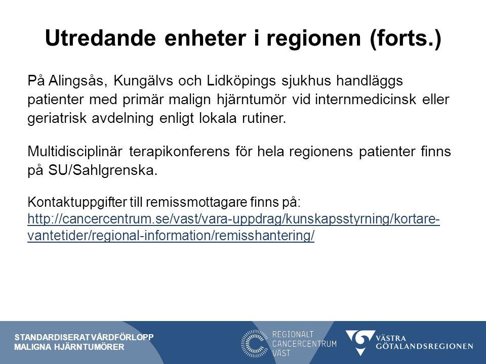 Utredande enheter i regionen (forts.) På Alingsås, Kungälvs och Lidköpings sjukhus handläggs patienter med primär malign hjärntumör vid internmedicins