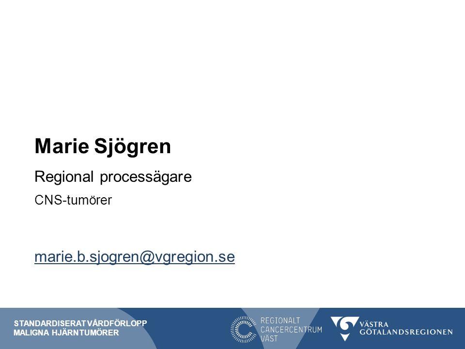 Marie Sjögren Regional processägare CNS-tumörer marie.b.sjogren@vgregion.se STANDARDISERAT VÅRDFÖRLOPP MALIGNA HJÄRNTUMÖRER