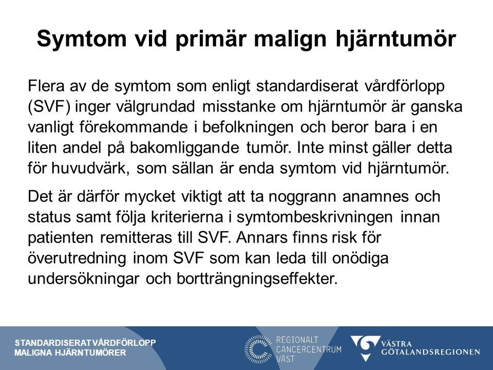 Symtom vid primär malign hjärntumör Flera av de symtom som enligt standardiserat vårdförlopp (SVF) inger välgrundad misstanke om hjärntumör är ganska vanligt förekommande i befolkningen och beror bara i en liten andel på bakomliggande tumör.