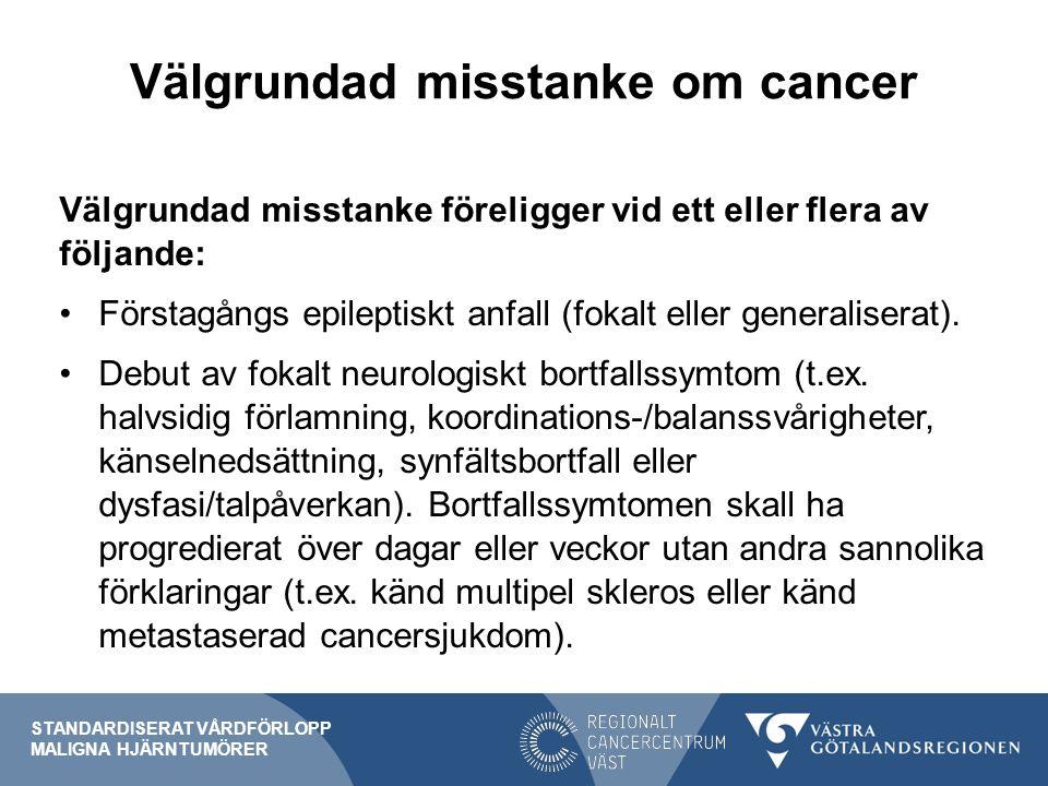 Välgrundad misstanke om cancer Välgrundad misstanke föreligger vid ett eller flera av följande: Förstagångs epileptiskt anfall (fokalt eller generalis