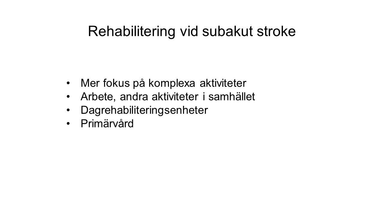 Rehabilitering vid subakut stroke Mer fokus på komplexa aktiviteter Arbete, andra aktiviteter i samhället Dagrehabiliteringsenheter Primärvård
