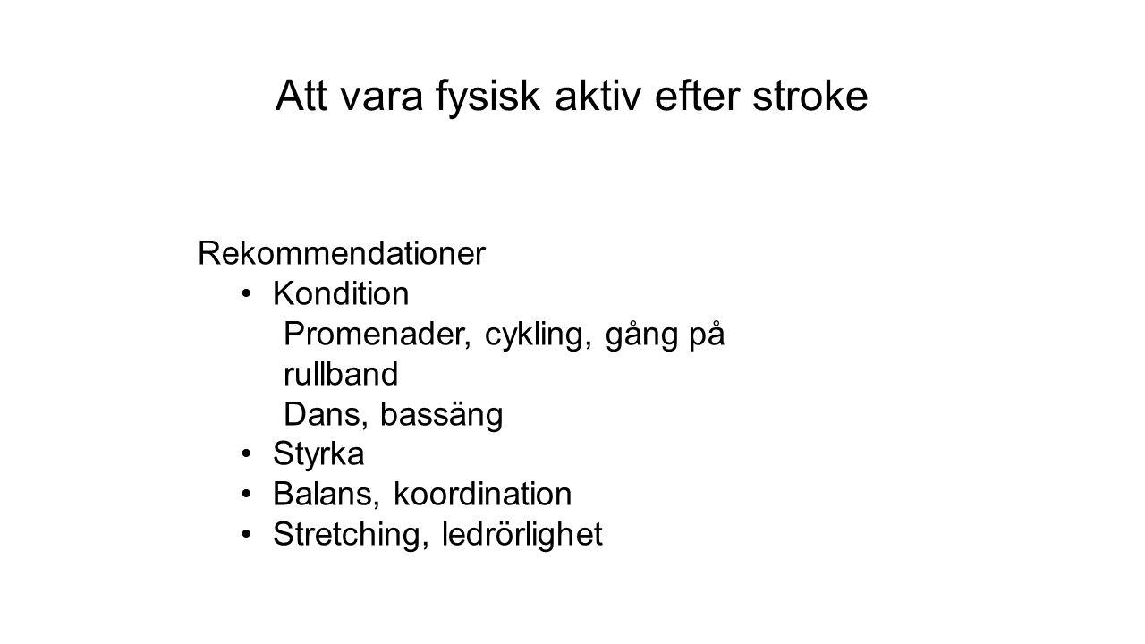 Att vara fysisk aktiv efter stroke Rekommendationer Kondition Promenader, cykling, gång på rullband Dans, bassäng Styrka Balans, koordination Stretching, ledrörlighet