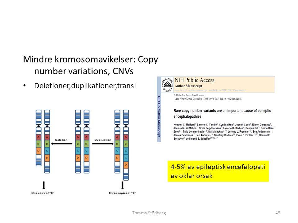 Tommy Stödberg43 Mindre kromosomavikelser: Copy number variations, CNVs Deletioner,duplikationer,transl 4-5% av epileptisk encefalopati av oklar orsak
